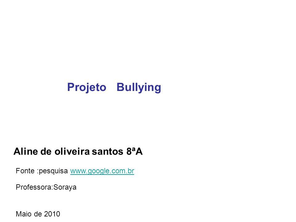 Projeto Bullying Aline de oliveira santos 8ªA