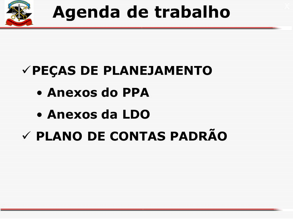 Agenda de trabalho PEÇAS DE PLANEJAMENTO Anexos do PPA Anexos da LDO