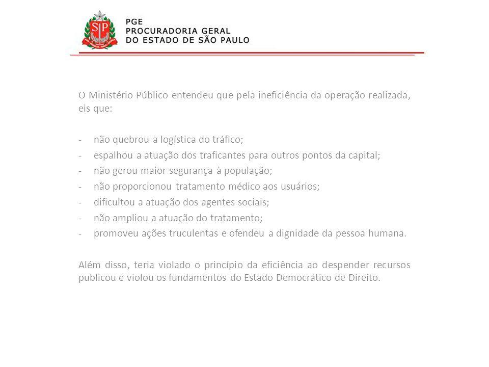 O Ministério Público entendeu que pela ineficiência da operação realizada, eis que: