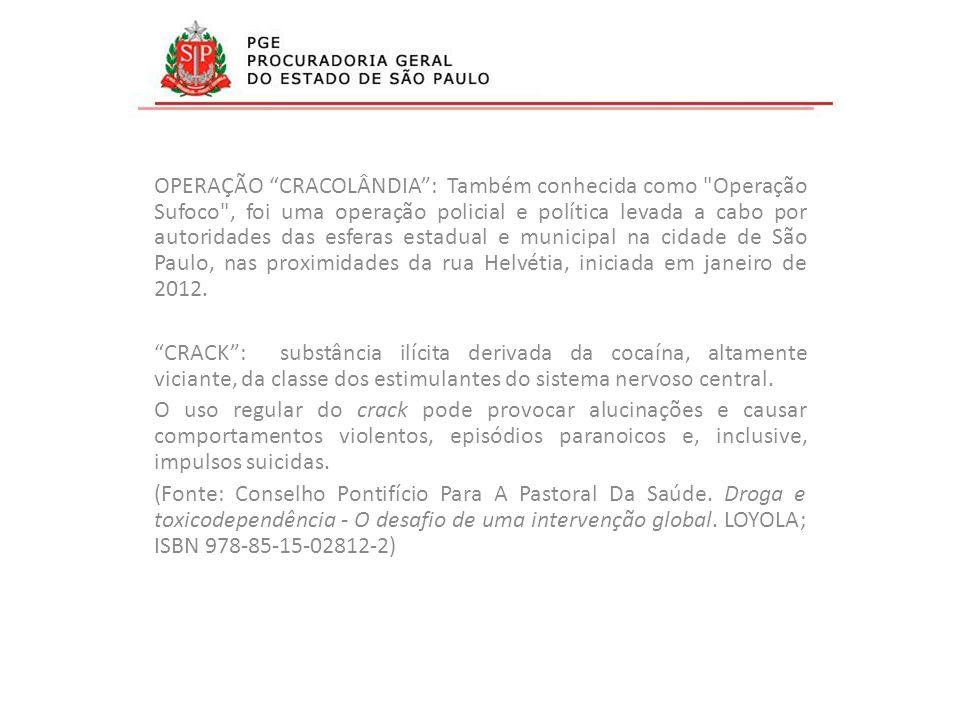 OPERAÇÃO CRACOLÂNDIA : Também conhecida como Operação Sufoco , foi uma operação policial e política levada a cabo por autoridades das esferas estadual e municipal na cidade de São Paulo, nas proximidades da rua Helvétia, iniciada em janeiro de 2012.
