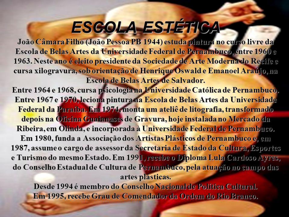 ESCOLA ESTÉTICA João Câmara Filho (João Pessoa PB 1944) estuda pintura no curso livre da Escola de Belas Artes da Universidade Federal de Pernambuco, entre 1960 e 1963.