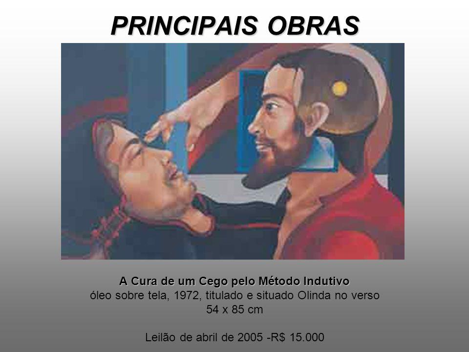PRINCIPAIS OBRAS A Cura de um Cego pelo Método Indutivo óleo sobre tela, 1972, titulado e situado Olinda no verso 54 x 85 cm Leilão de abril de 2005 -R$ 15.000