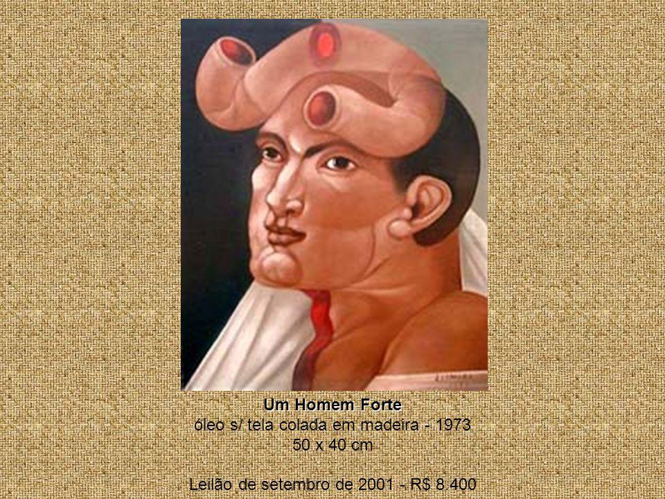 Um Homem Forte óleo s/ tela colada em madeira - 1973 50 x 40 cm Leilão de setembro de 2001 - R$ 8.400