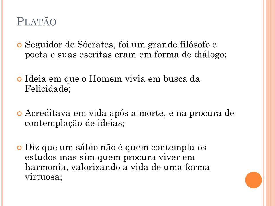 Platão Seguidor de Sócrates, foi um grande filósofo e poeta e suas escritas eram em forma de diálogo;