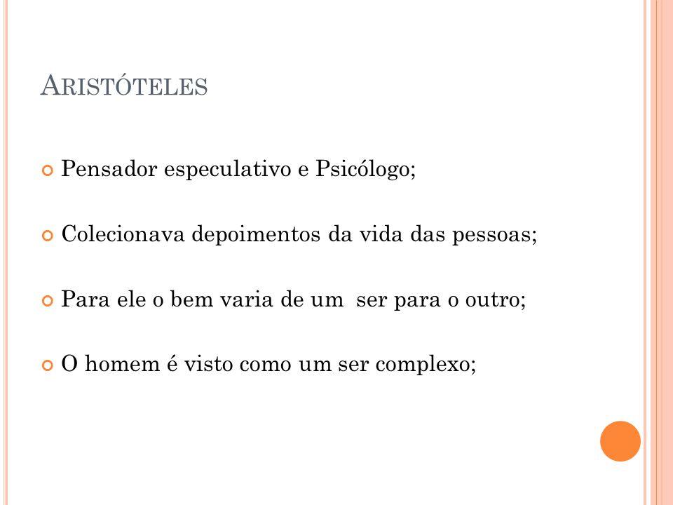 Aristóteles Pensador especulativo e Psicólogo;