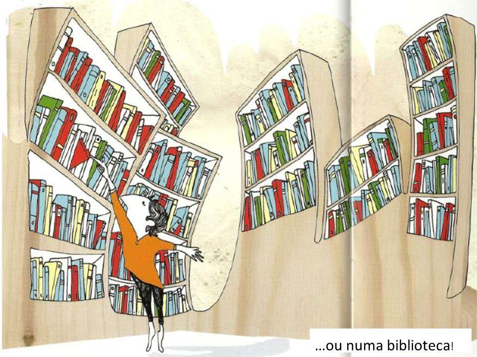 …ou numa biblioteca!