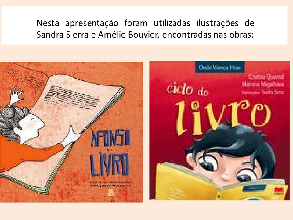 Nesta apresentação foram utilizadas ilustrações de Sandra S erra e Amélie Bouvier, encontradas nas obras: