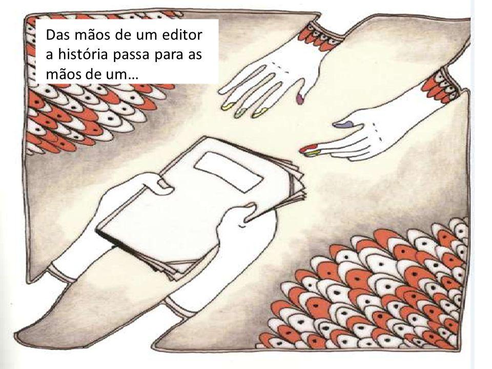 Das mãos de um editor a história passa para as mãos de um…
