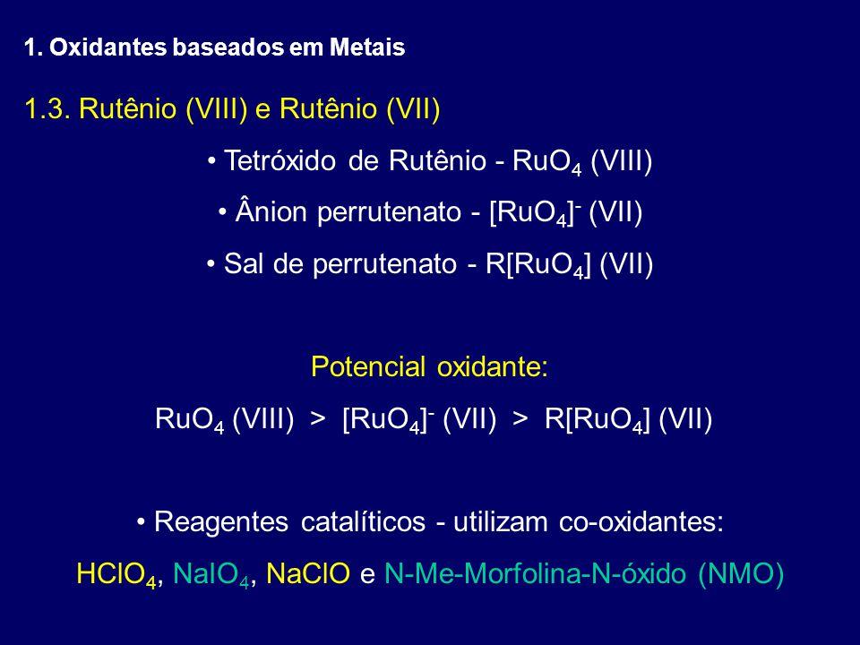 1.3. Rutênio (VIII) e Rutênio (VII) Tetróxido de Rutênio - RuO4 (VIII)