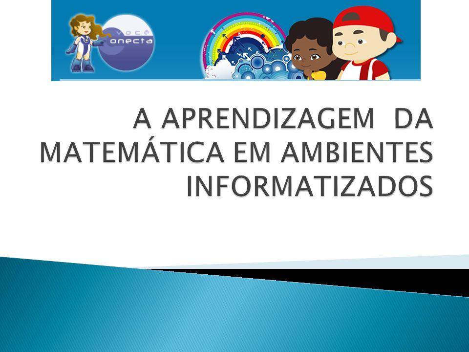A APRENDIZAGEM DA MATEMÁTICA EM AMBIENTES INFORMATIZADOS