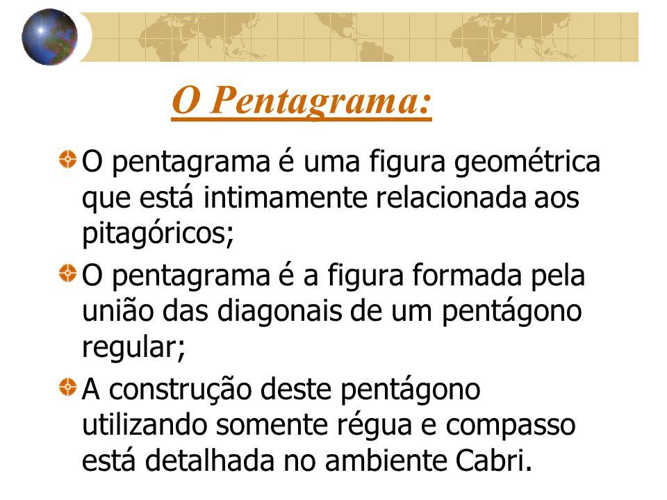 O Pentagrama: O pentagrama é uma figura geométrica que está intimamente relacionada aos pitagóricos;