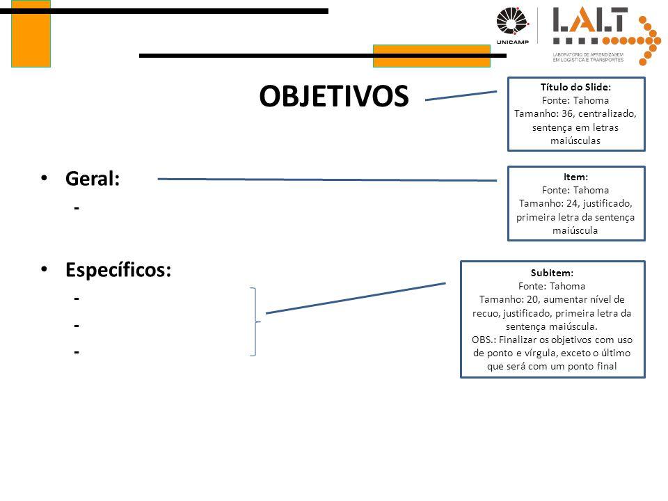 OBJETIVOS Geral: Específicos: - Título do Slide: Fonte: Tahoma