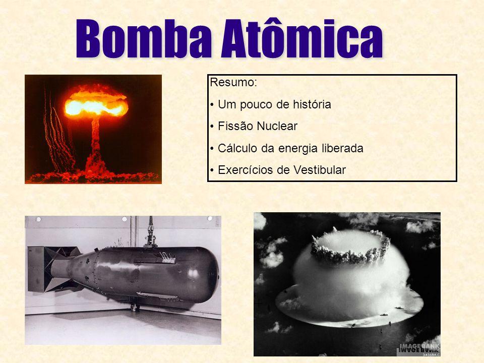 Bomba Atômica Resumo: Um pouco de história Fissão Nuclear