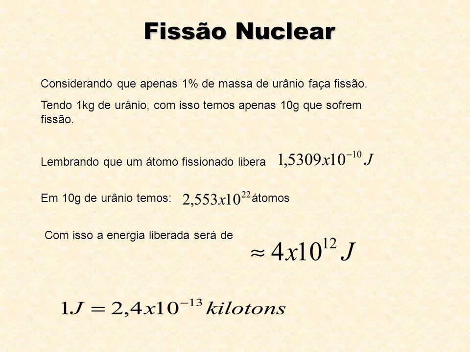 Fissão Nuclear Considerando que apenas 1% de massa de urânio faça fissão. Tendo 1kg de urânio, com isso temos apenas 10g que sofrem fissão.