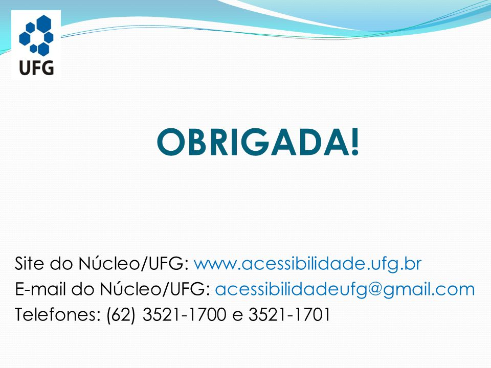 OBRIGADA! Site do Núcleo/UFG: www.acessibilidade.ufg.br