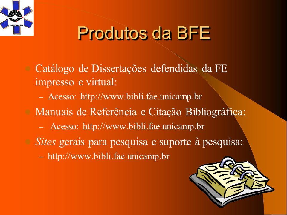 Produtos da BFE Catálogo de Dissertações defendidas da FE impresso e virtual: Acesso: http://www.bibli.fae.unicamp.br.