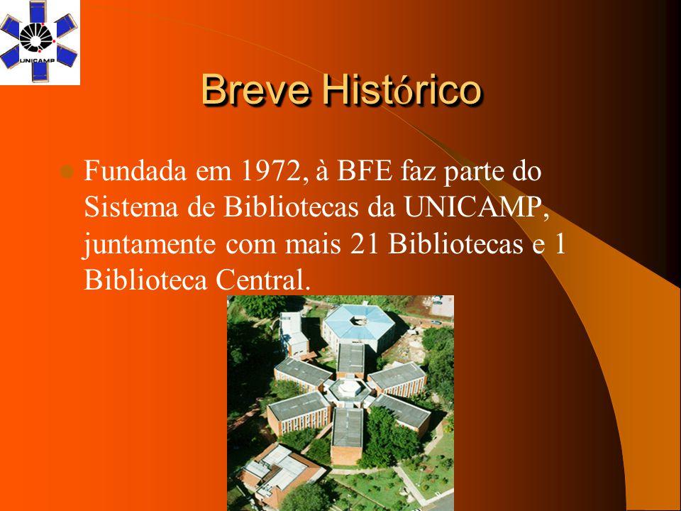 Breve Histórico Fundada em 1972, à BFE faz parte do Sistema de Bibliotecas da UNICAMP, juntamente com mais 21 Bibliotecas e 1 Biblioteca Central.