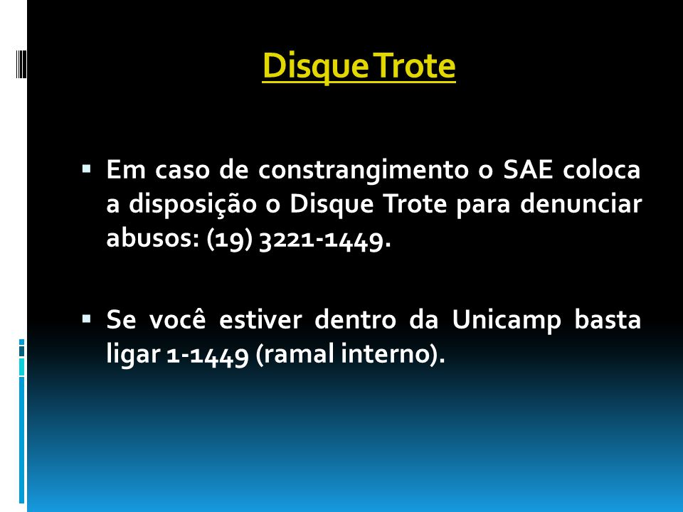 Disque Trote Em caso de constrangimento o SAE coloca a disposição o Disque Trote para denunciar abusos: (19) 3221-1449.