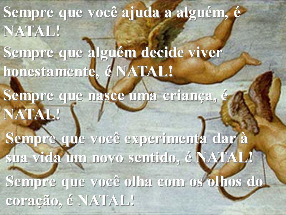 Sempre que você ajuda a alguém, é NATAL!