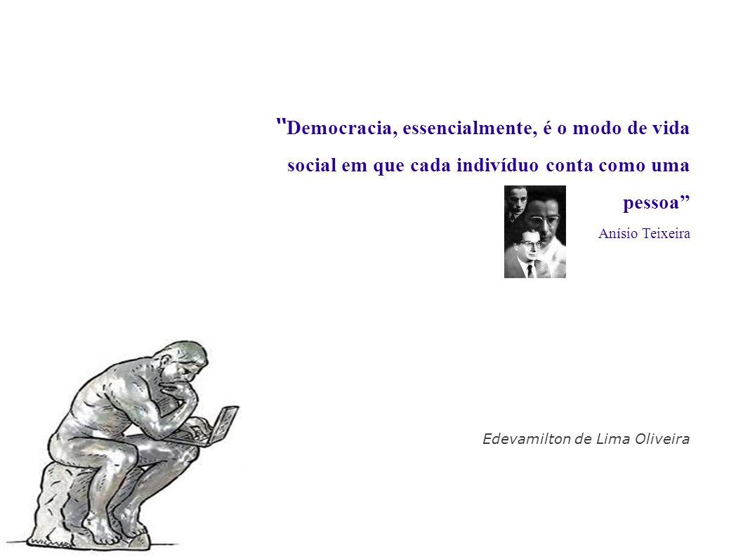 Democracia, essencialmente, é o modo de vida social em que cada indivíduo conta como uma pessoa