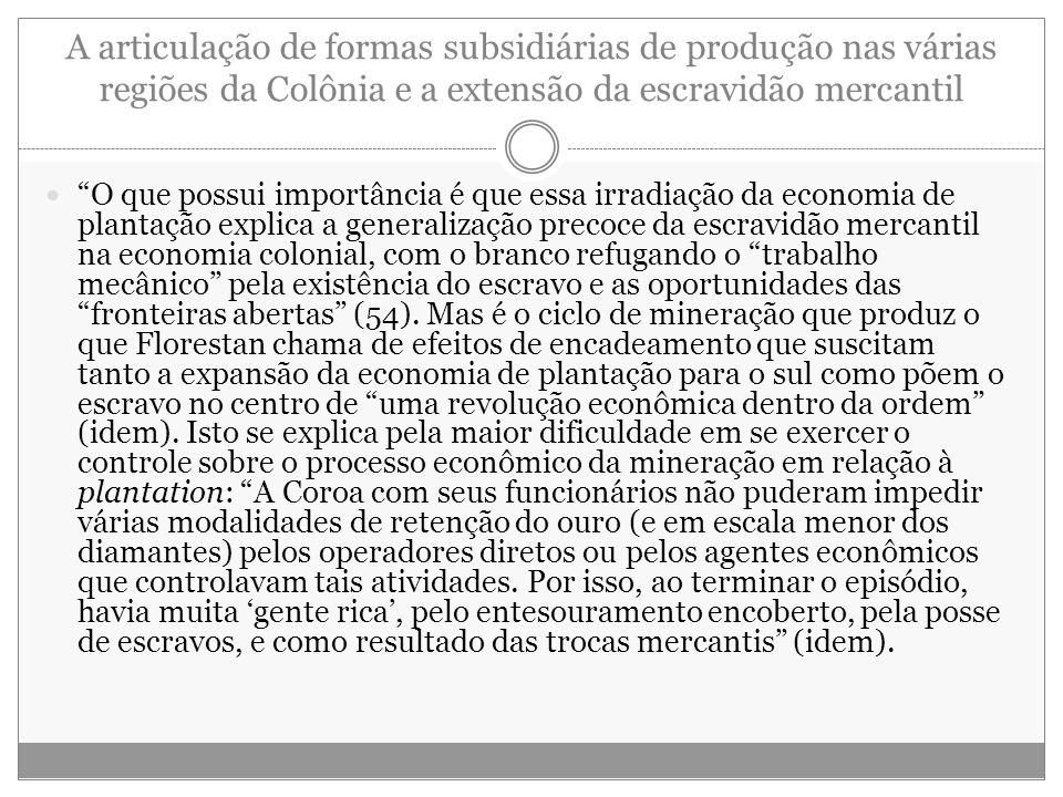 A articulação de formas subsidiárias de produção nas várias regiões da Colônia e a extensão da escravidão mercantil
