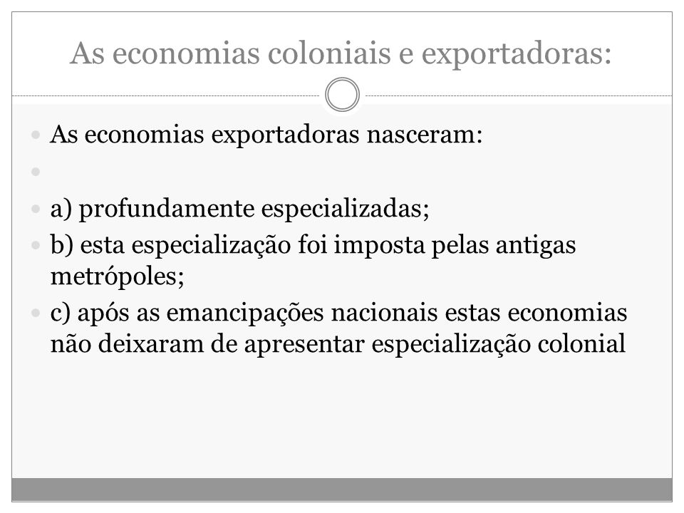 As economias coloniais e exportadoras: