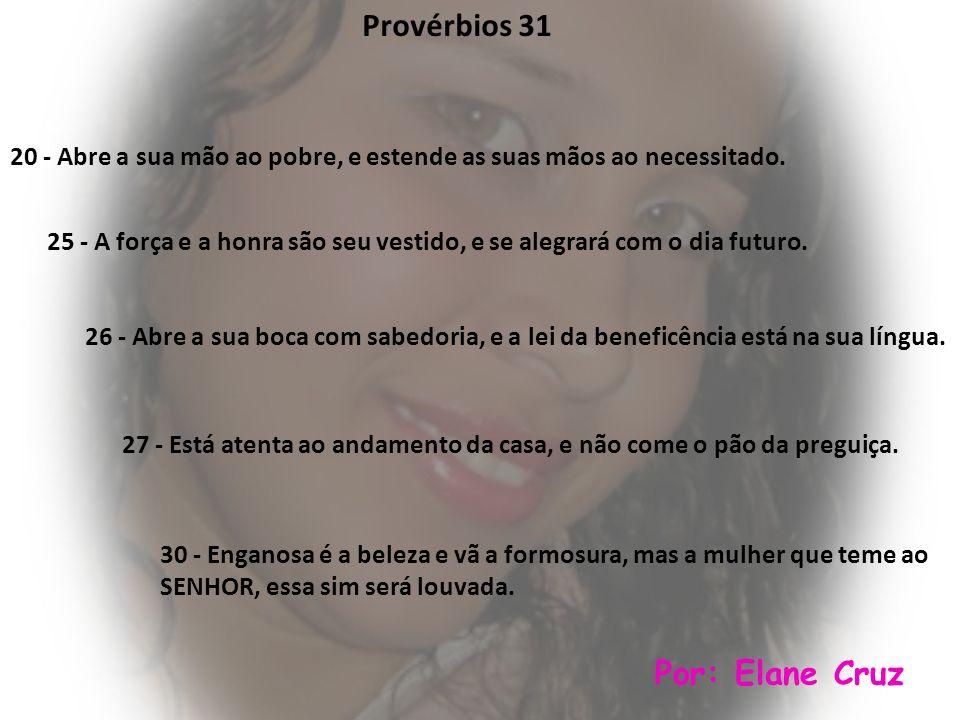 Provérbios 31 Por: Elane Cruz