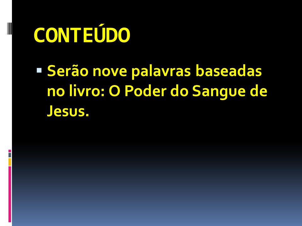 CONTEÚDO Serão nove palavras baseadas no livro: O Poder do Sangue de Jesus.