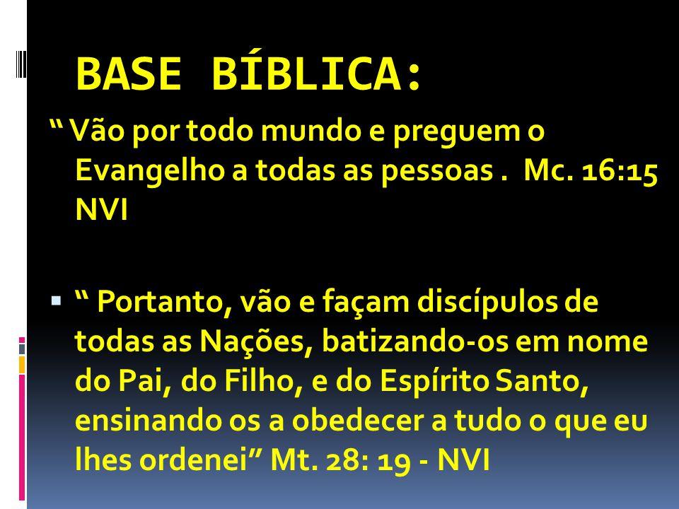 BASE BÍBLICA: Vão por todo mundo e preguem o Evangelho a todas as pessoas . Mc. 16:15 NVI.