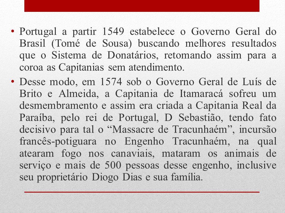 Portugal a partir 1549 estabelece o Governo Geral do Brasil (Tomé de Sousa) buscando melhores resultados que o Sistema de Donatários, retomando assim para a coroa as Capitanias sem atendimento.