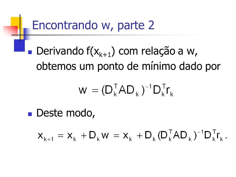Encontrando w, parte 2 Derivando f(xk+1) com relação a w, obtemos um ponto de mínimo dado por.