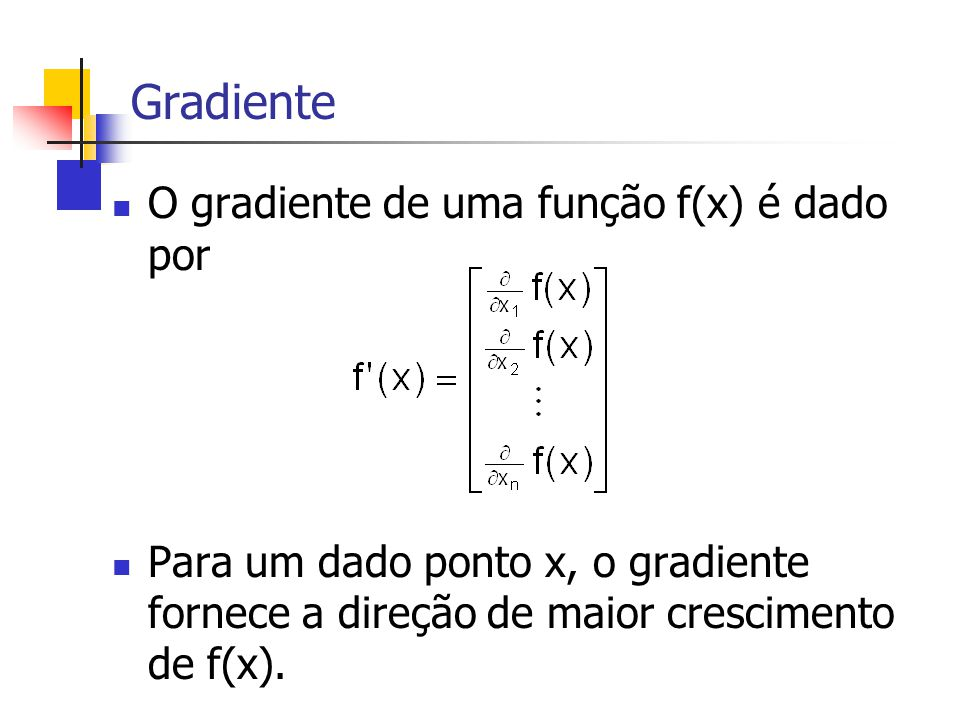Gradiente O gradiente de uma função f(x) é dado por