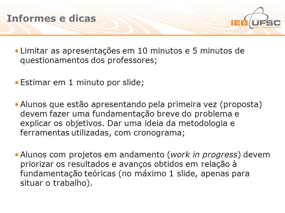 Informes e dicas Limitar as apresentações em 10 minutos e 5 minutos de questionamentos dos professores;