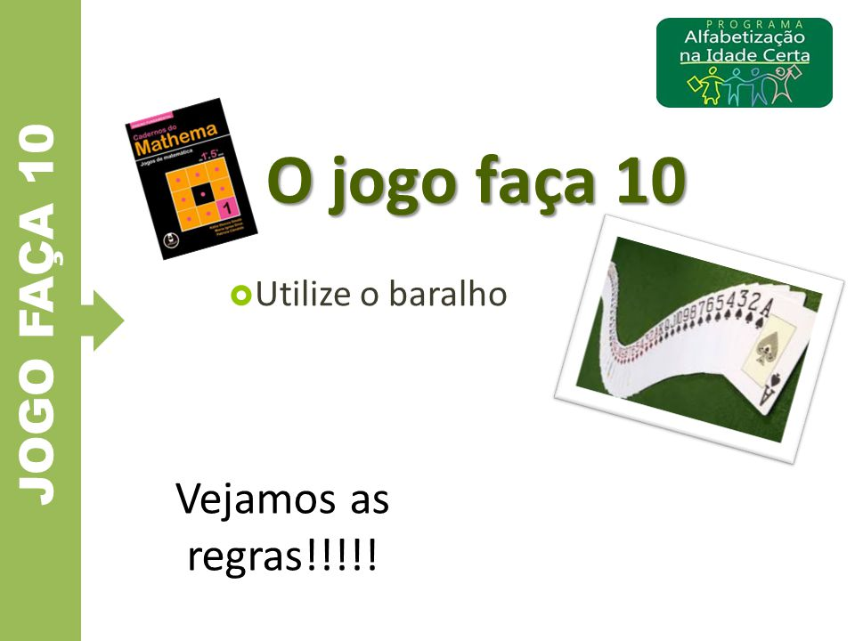 JOGO FAÇA 10 O jogo faça 10 Utilize o baralho Vejamos as regras!!!!!