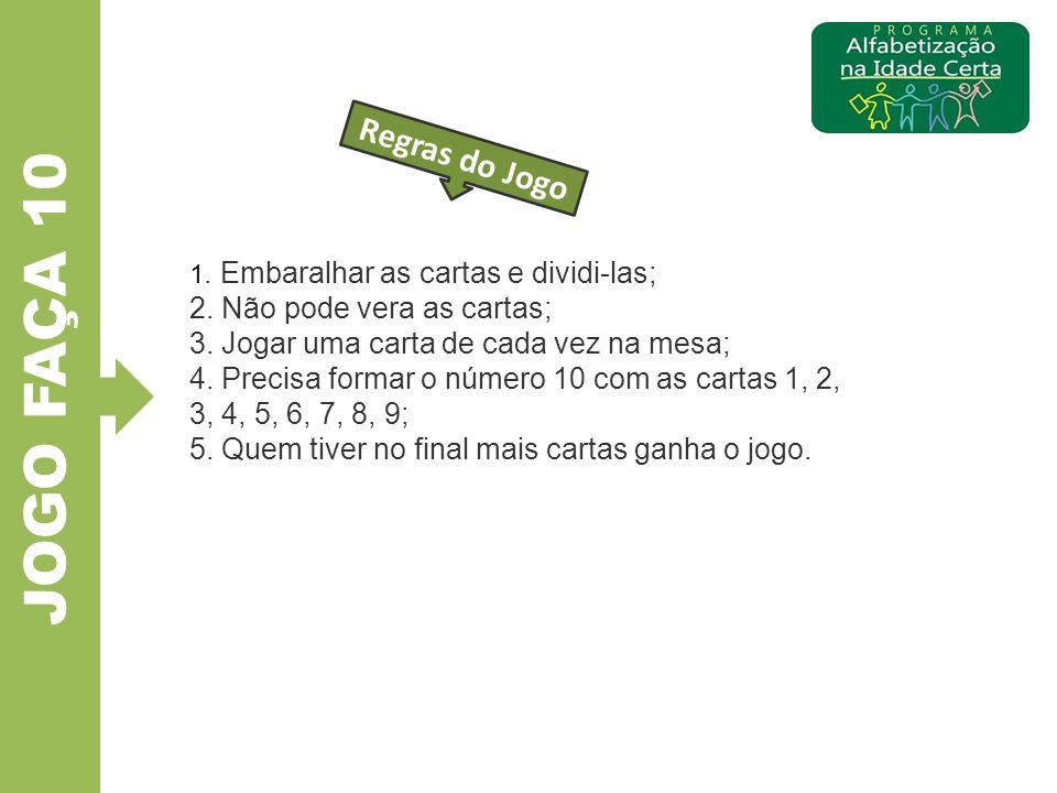 JOGO FAÇA 10 Regras do Jogo 2. Não pode vera as cartas;