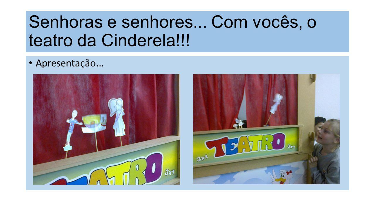 Senhoras e senhores... Com vocês, o teatro da Cinderela!!!