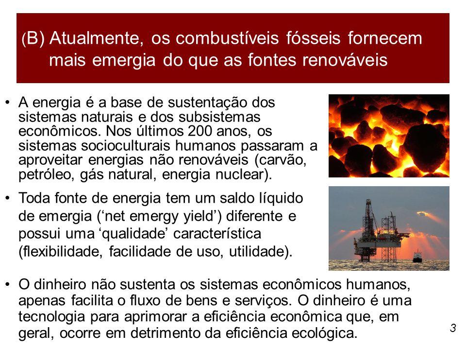 (B) Atualmente, os combustíveis fósseis fornecem mais emergia do que as fontes renováveis