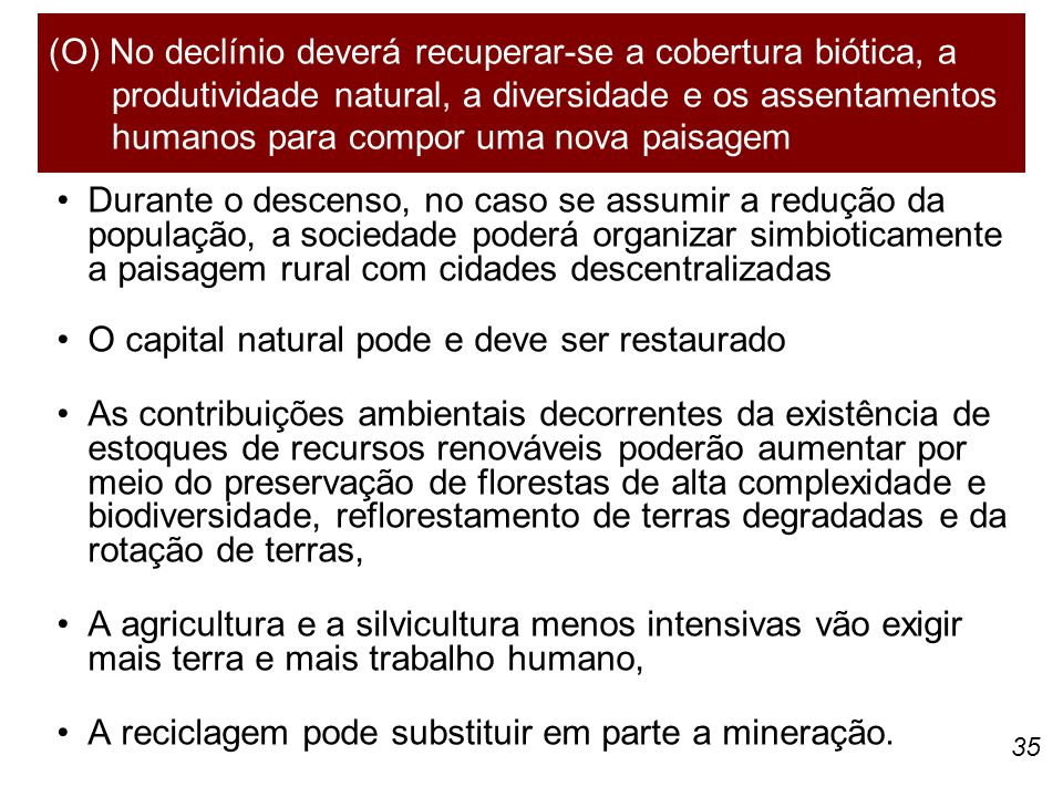 (O) No declínio deverá recuperar-se a cobertura biótica, a produtividade natural, a diversidade e os assentamentos humanos para compor uma nova paisagem