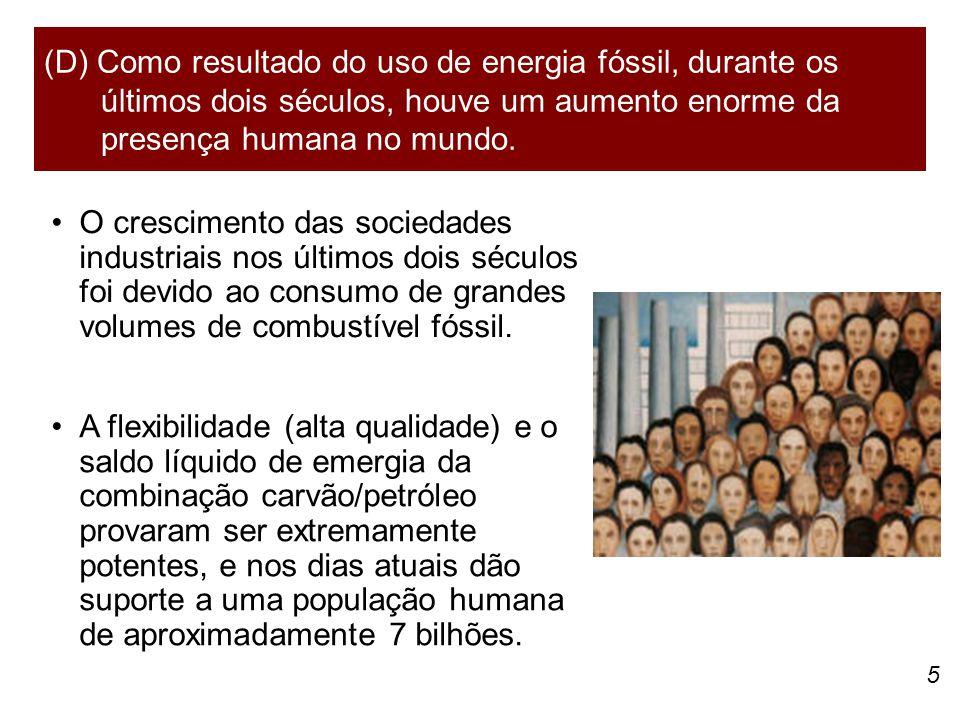 (D) Como resultado do uso de energia fóssil, durante os últimos dois séculos, houve um aumento enorme da presença humana no mundo.