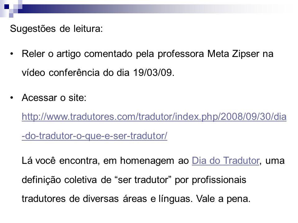 Sugestões de leitura: Reler o artigo comentado pela professora Meta Zipser na vídeo conferência do dia 19/03/09.
