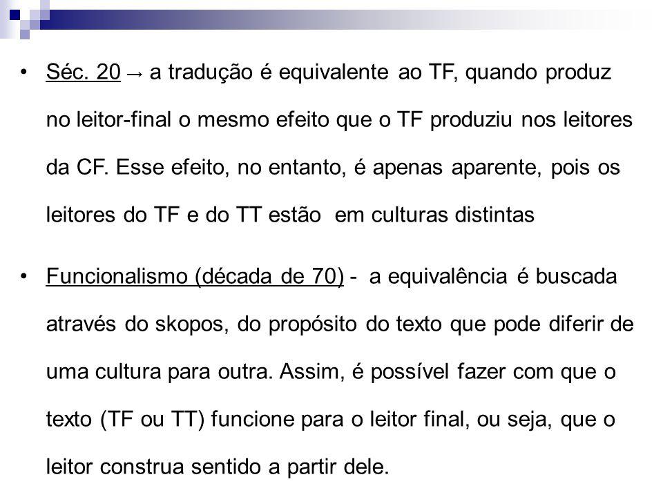 Séc. 20 → a tradução é equivalente ao TF, quando produz no leitor-final o mesmo efeito que o TF produziu nos leitores da CF. Esse efeito, no entanto, é apenas aparente, pois os leitores do TF e do TT estão em culturas distintas