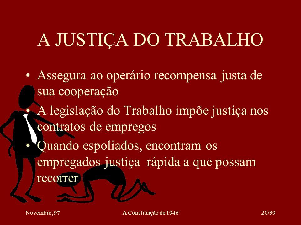 A JUSTIÇA DO TRABALHO Assegura ao operário recompensa justa de sua cooperação. A legislação do Trabalho impõe justiça nos contratos de empregos.