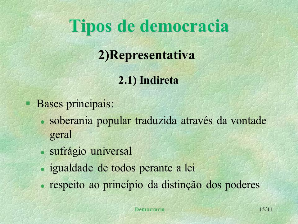 Tipos de democracia 2)Representativa 2.1) Indireta Bases principais: