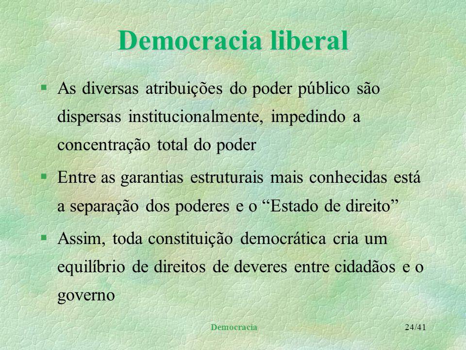 Democracia liberal As diversas atribuições do poder público são dispersas institucionalmente, impedindo a concentração total do poder.