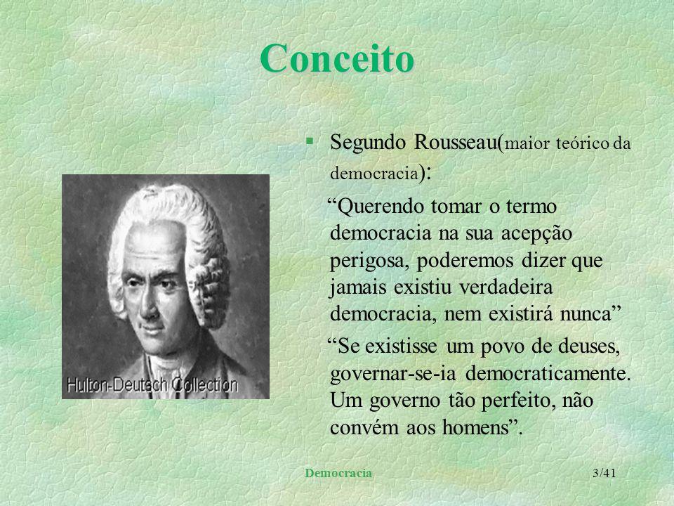 Conceito Segundo Rousseau(maior teórico da democracia):