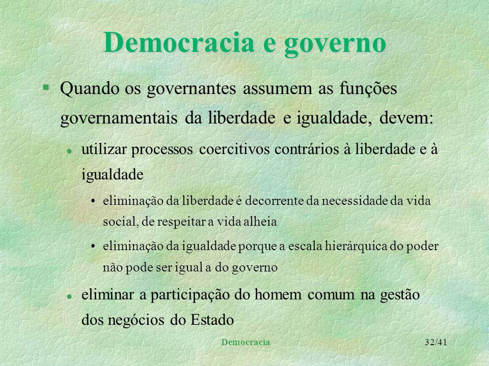 Democracia e governo Quando os governantes assumem as funções governamentais da liberdade e igualdade, devem: