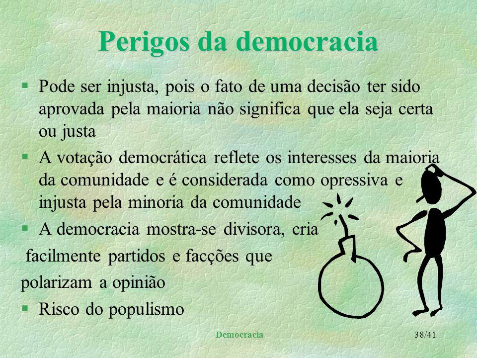 Perigos da democracia Pode ser injusta, pois o fato de uma decisão ter sido aprovada pela maioria não significa que ela seja certa ou justa.