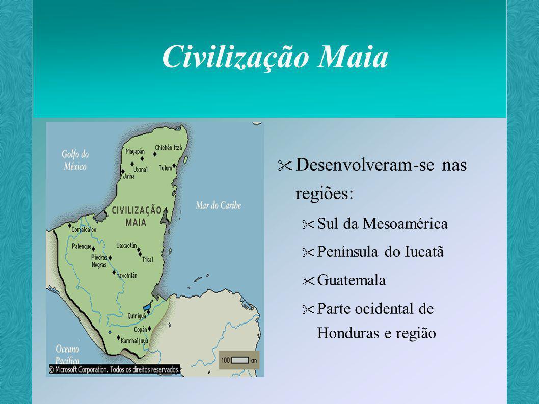 Civilização Maia Desenvolveram-se nas regiões: Sul da Mesoamérica