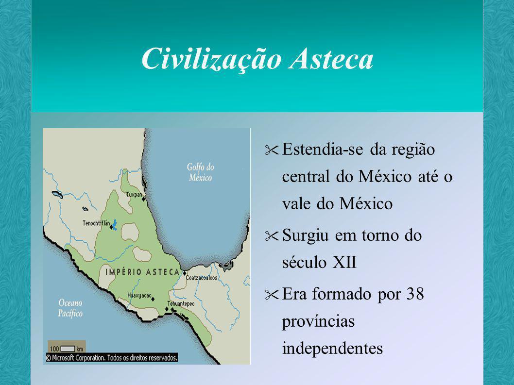 Civilização Asteca Estendia-se da região central do México até o vale do México. Surgiu em torno do século XII.
