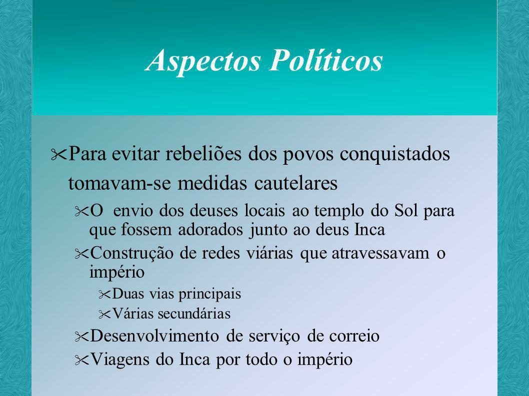 Aspectos Políticos Para evitar rebeliões dos povos conquistados tomavam-se medidas cautelares.
